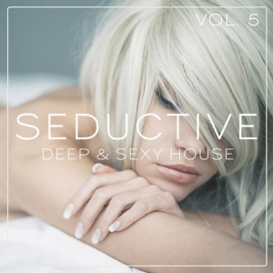 Seductive - Deep and Sexy House Vol 5