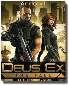 Deus Ex: The Fall (2015/Android/Русский)