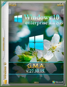 Windows 10 LTSB v.27.10.15 G.M.A (x64) [RU]