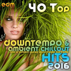 VA - 40 Top Downtempo & Ambient Chillout Hits 2016