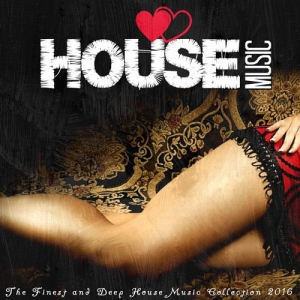 VA - I Love House Music 2016: The Finest and Deep House Music Collection