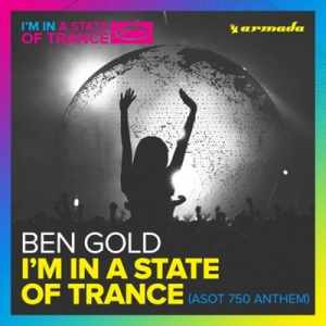 Ben Gold - Im In A State Of Trance (ASOT 750 Anthem)