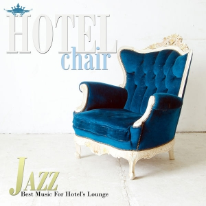 VA - Hotel Chair Jazz: Best Music For Hotels Lounge