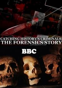 BBC: Захватывающая история криминалистики / BBC: Catching History's Criminals: The Forensics Story (1-3 серии из 3)