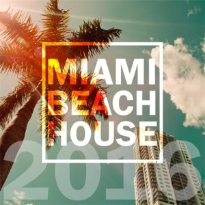VA - Miami Beach House 2016