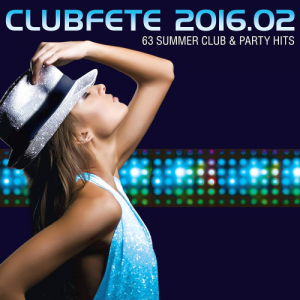 VA - Clubfete 2016.02 - Summer Club & Party Hits