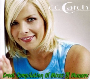 C.C. Catch - Great Compilation Of Mixes DJ Manaev