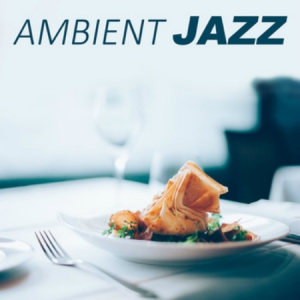 VA - Ambient Jazz: Most Popular Jazz Sounds for Restaurant and Time for Dinner