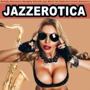 VA - Jazz Erotica - Sinfully Glamorous Naughty Smooth Jazz Music for Seductive Erotic