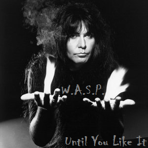 W.A.S.P. - Until You Like It