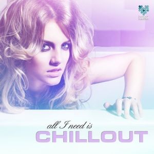 VA - All I Need Is Chillout