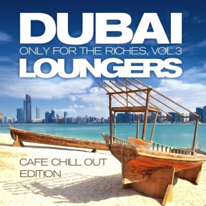 VA - Dubai Loungers Only For the Riches Vol 3 (Cafe Chill out Edition)