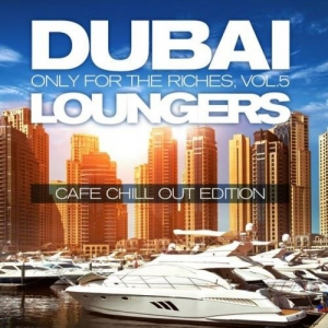 VA - Dubai Loungers Only For the Riches Vol 5 (Cafe Chill out Edition)