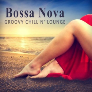 VA - Bossa Nova Groovy Chill'n'Lounge: Smooth and Sexy Instrumental Music for Making Love or Tantric Massage