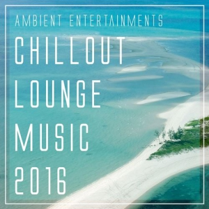 VA - Ambient Entertainments: Chillout Lounge Music 2016