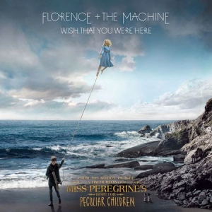 "Florence + The Machine - Wish That You Were Here (From ""Miss Peregrine's Home For Peculiar Children"" Original Motion Picture)"