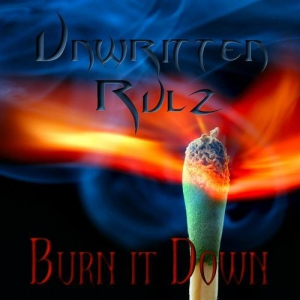 Unwritten Rulz - Burn It Down