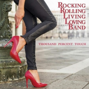 Rocking Rolling Living Loving Band - Thousand Percent Touch