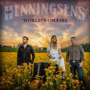The Henningsens - World's on Fire