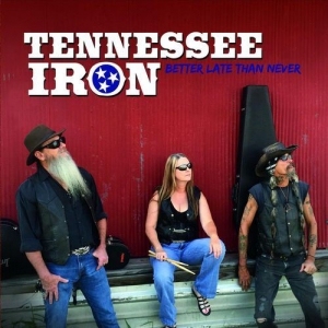 Tennessee Iron - Better Late Than Never