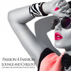 VA - Passion 4 Fashion: Lounge and Chillout Sexy Milk Cafe and Buddha Lounge Tracks