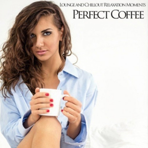VA - Perfect Coffee: Lounge and Chillout Relaxation Moments