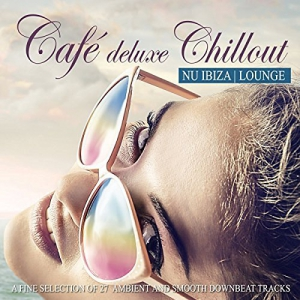 VA - Cafe Deluxe Chillout Nu Ibiza Lounge: A Fine Selection Of 27 Ambient & Smooth Downbeat Tracks