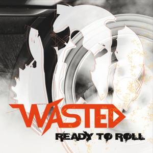 Wasted - Ready To Roll