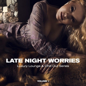 VA - Late Night Worries: Luxury Lounge and Chill Out Series Vol.1
