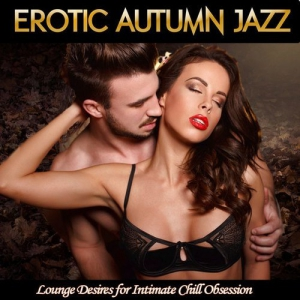 VA - Erotic Autumn Jazz-Lounge Desires for Intimate Chill Obsession
