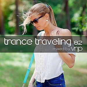 VA - Trance Traveling 82 (Mixed By VNP)