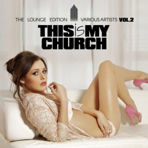 VA - This Is My Church Vol.2: The Lounge Edition