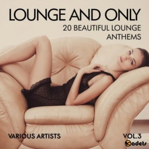 VA - Lounge and Only: 20 Beautiful Lounge Anthems Vol.3