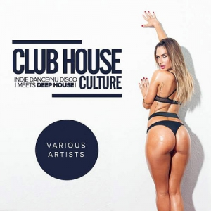 VA - Club House Culture: Indie Dance & Nu Disco Meets Deep House