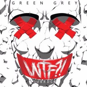 Green Grey - WTF?!