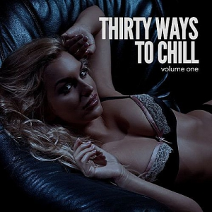 VA - Thirty Ways To Chill Vol.1 (Relaxed Chill Out & Lounge Grooves)