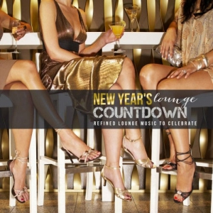 VA - New Year's Lounge Countdown: Refined Lounge Music to Celebrate