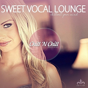 VA - Sweet Vocal Lounge (Chillout Your Mind)