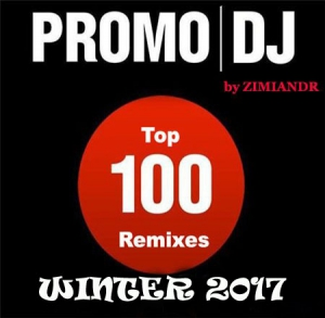VA - Promo DJ Top 100 Remixes Winter 2017