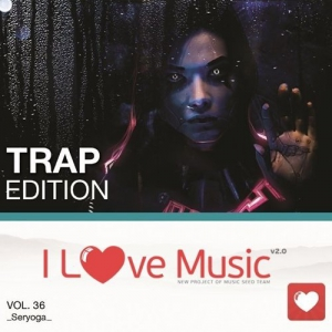 VA - I Love Music! - Trap Edition Vol. 36