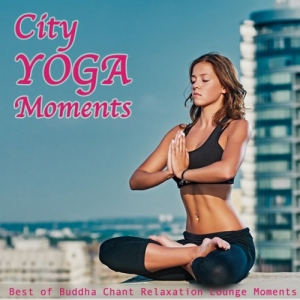 VA - City Yoga Moments: Best of Buddha Chant. Relaxation Lounge Moments