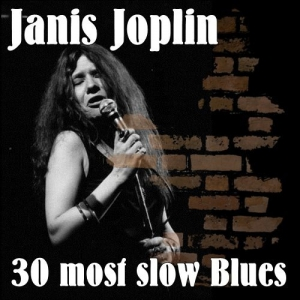 Janis Joplin - 30 most slow Blues