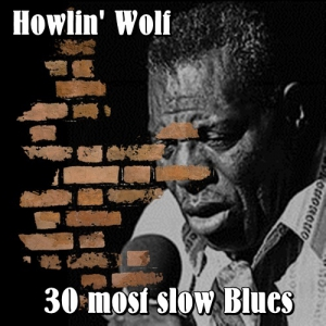 Howlin' Wolf - 30 most slow Blues