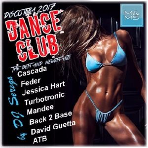 Сборник - Discoteka 2017 Dance Club. The Best and Newst Hits