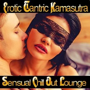 VA - Erotic Tantric Kamasutra: Sensual Chill Out Lounge