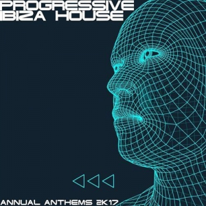 VA - Progressive Ibiza House 2K17 (Annual Anthems)