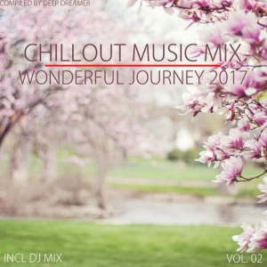VA - Chillout Music Mix. Wonderful Journey 2017 Vol.02: Mixed By Deep Dreamer