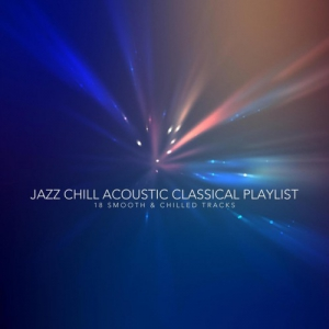 VA - Jazz Chill Acoustic Classical Playlist. 18 Smooth and Chilled Tracks