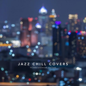 VA - Jazz Chill Covers: 14 Chilled and Smooth Jazz Tracks