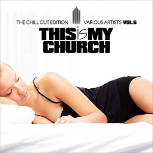VA - This Is My Church Vol.6 (The Chill Out Edition)